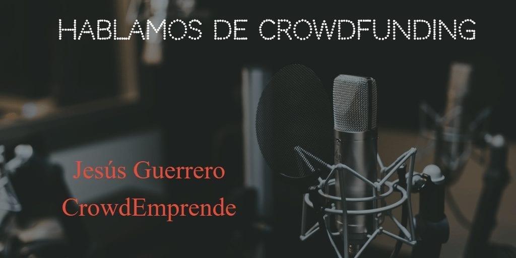 Hoy hablamos de crowdfunding - podcast con Jesús Guerrero CrowdEmprende